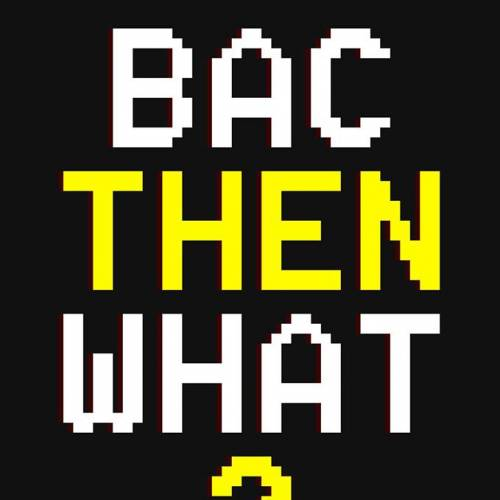Bac then what ?